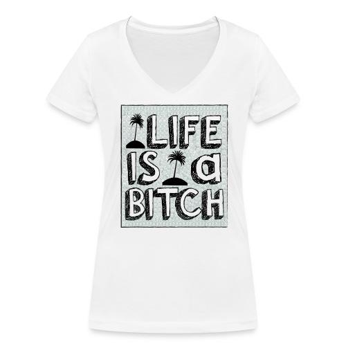 Life is a Bitch - T-shirt bio col V Stanley & Stella Femme