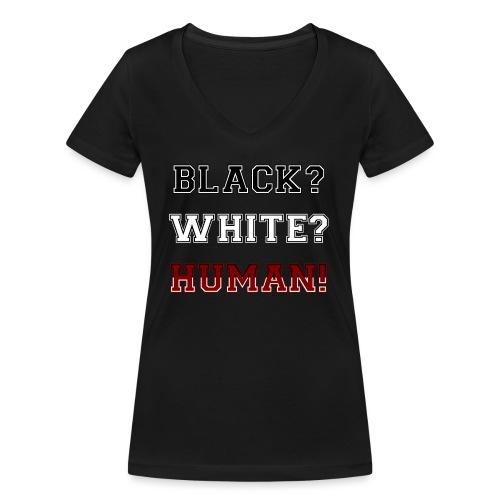 Anti Rassismus Schwarz Weiß Mensch - Frauen Bio-T-Shirt mit V-Ausschnitt von Stanley & Stella