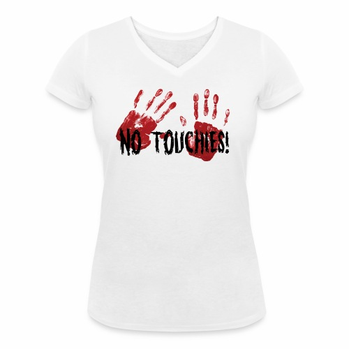 No Touchies 2 Bloody Hands Behind Black Text - Women's Organic V-Neck T-Shirt by Stanley & Stella