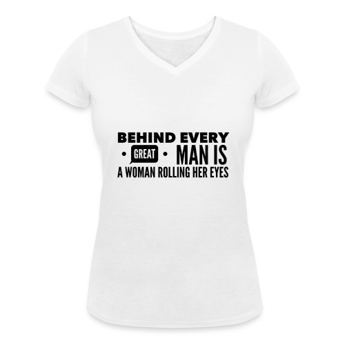 Behind every great man... - Women's Organic V-Neck T-Shirt by Stanley & Stella