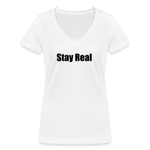 Stay Real - Women's Organic V-Neck T-Shirt by Stanley & Stella