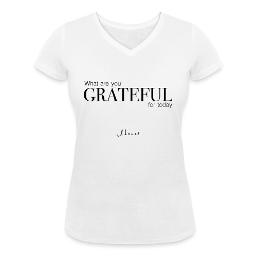 What are you GRATEFUL for today? - Women's Organic V-Neck T-Shirt by Stanley & Stella