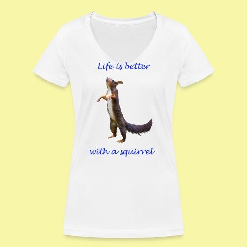 Life is better with a squirrel - Frauen Bio-T-Shirt mit V-Ausschnitt von Stanley & Stella