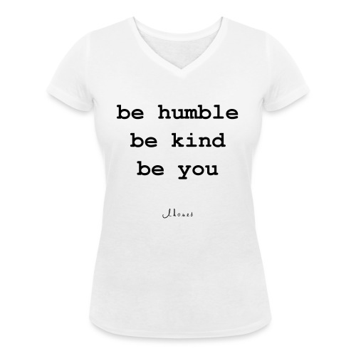 be humble be kind be you - Women's Organic V-Neck T-Shirt by Stanley & Stella