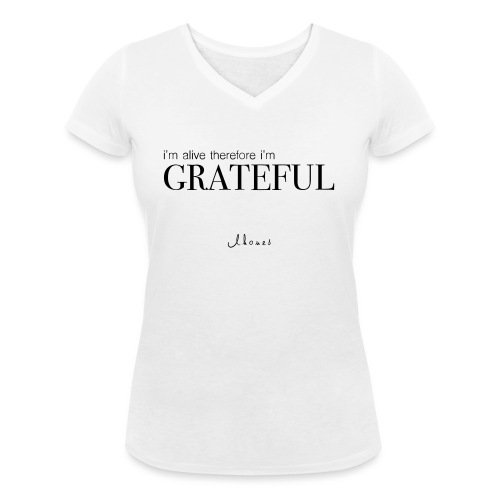 I'm alive therefore im grateful - Women's Organic V-Neck T-Shirt by Stanley & Stella
