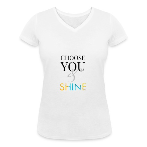 Choose you and shine - Økologisk T-skjorte med V-hals for kvinner fra Stanley & Stella