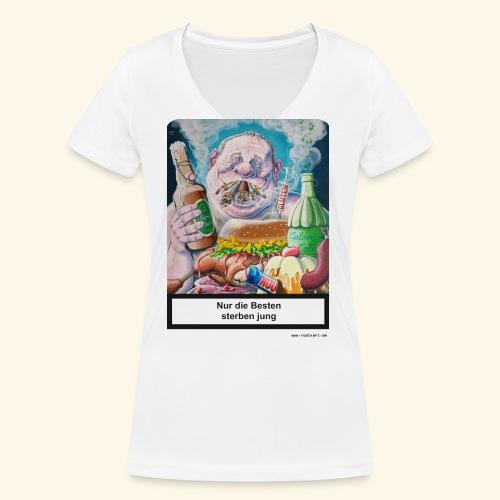 Nur die Besten sterben jung. Essen Trinken Rauchen - Frauen Bio-T-Shirt mit V-Ausschnitt von Stanley & Stella