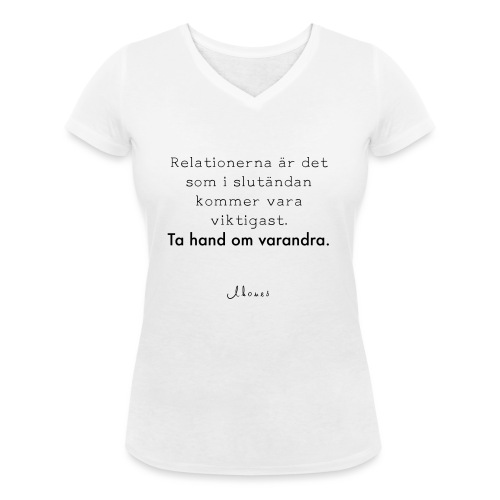 Relationships are the most important thing we have. - Women's Organic V-Neck T-Shirt by Stanley & Stella