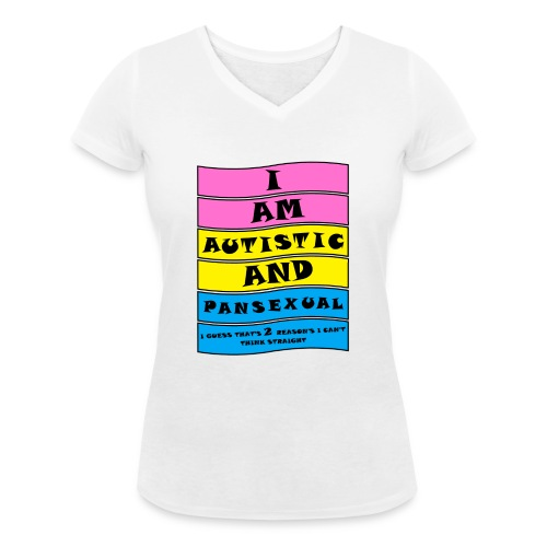 Autistic and Pansexual | Funny Quote - Women's Organic V-Neck T-Shirt by Stanley & Stella