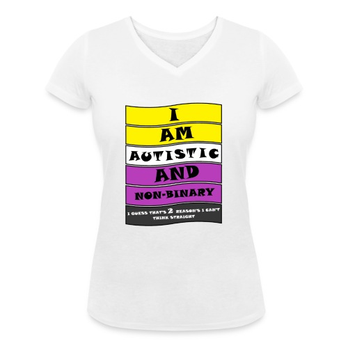 Autistic and Non-binary | Funny Quote - Women's Organic V-Neck T-Shirt by Stanley & Stella