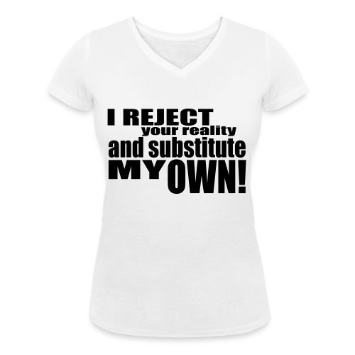 I reject your reality and substitute my own - Women's Organic V-Neck T-Shirt by Stanley & Stella