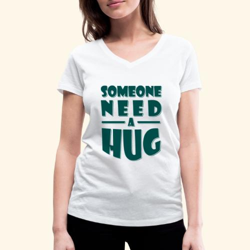 Someone need a hug - Women's Organic V-Neck T-Shirt by Stanley & Stella