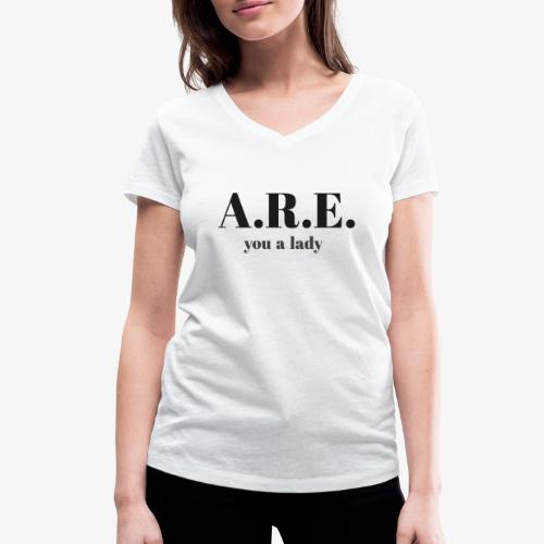 ARE you a lady - Women's Organic V-Neck T-Shirt by Stanley & Stella