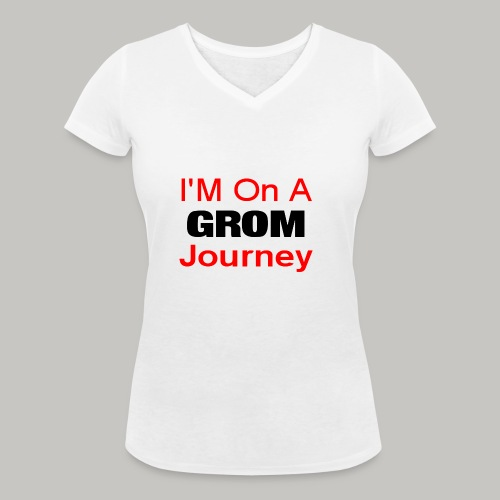 i am on a grom journey - Women's Organic V-Neck T-Shirt by Stanley & Stella
