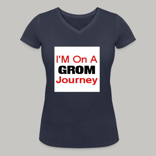 i am on a grom journey - Women's Organic V-Neck T-Shirt by Stanley & Stella