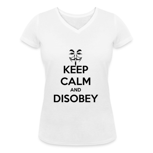 keep calm and disobey thi - Women's Organic V-Neck T-Shirt by Stanley & Stella