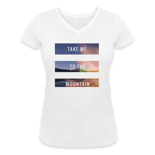 Take me to the mountain - Camiseta ecológica mujer con cuello de pico de Stanley & Stella