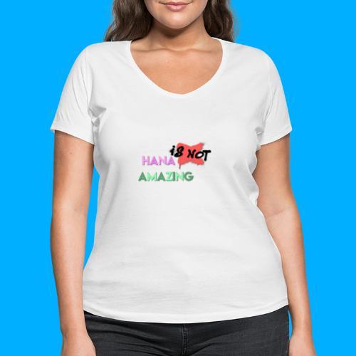 Hana Is Not Amazing T-Shirts - Women's Organic V-Neck T-Shirt by Stanley & Stella