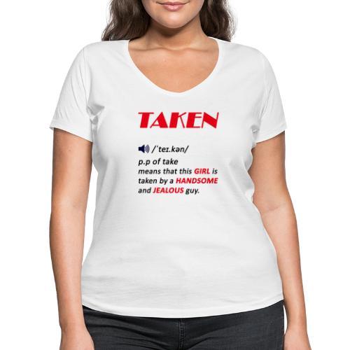 taken girl, valentines day gift for girls - Women's Organic V-Neck T-Shirt by Stanley & Stella