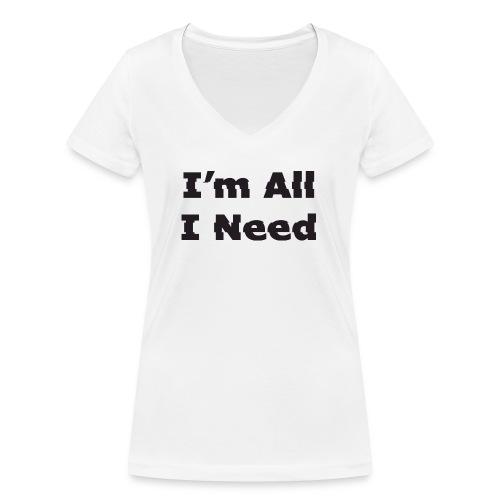 I'm All I Need - Women's Organic V-Neck T-Shirt by Stanley & Stella