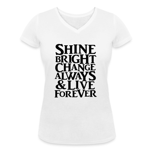 Shine Bright, Change Always & Live Forever - Women's Organic V-Neck T-Shirt by Stanley & Stella