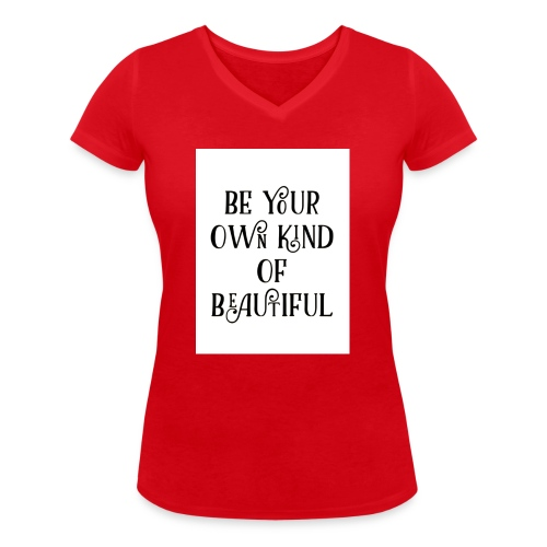 Be your own kind of beautiful - Women's Organic V-Neck T-Shirt by Stanley & Stella