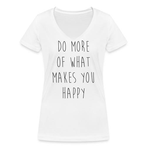 Do More Of What Makes You Happy Motivational Quote - Frauen Bio-T-Shirt mit V-Ausschnitt von Stanley & Stella