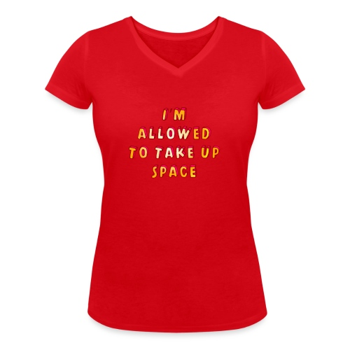 I m allowed to take up space - Women's Organic V-Neck T-Shirt by Stanley & Stella