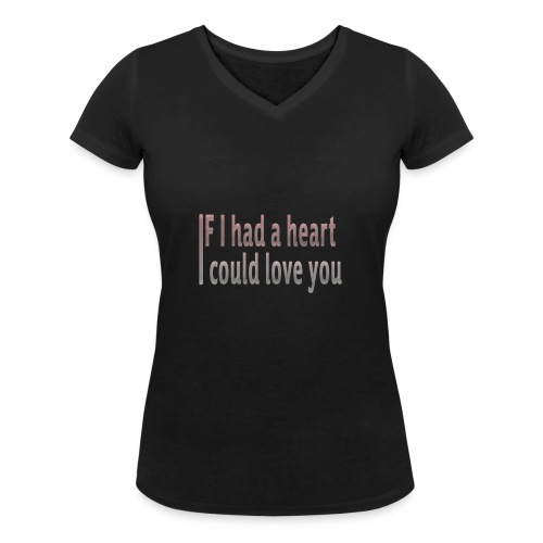if i had a heart i could love you - Women's Organic V-Neck T-Shirt by Stanley & Stella