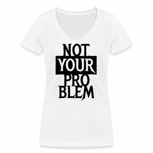 NOT YOUR PROBLEM - Coole Statement Geschenk Ideen - Frauen Bio-T-Shirt mit V-Ausschnitt von Stanley & Stella