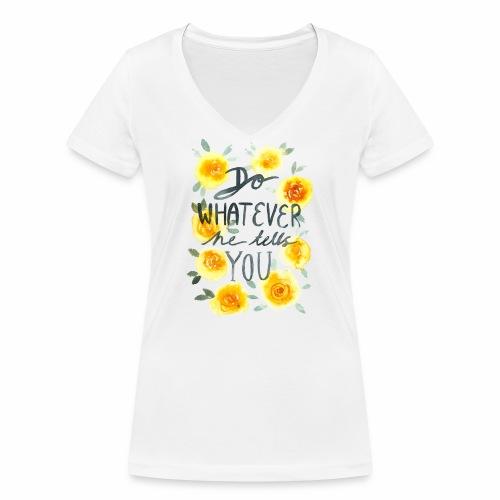 Nancy Rose Designs - Do Whatever He Tells You - Women's Organic V-Neck T-Shirt by Stanley & Stella