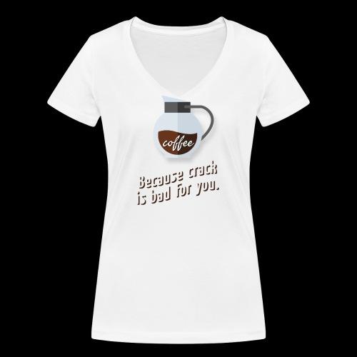 Coffee – because crack is bad for you - Frauen Bio-T-Shirt mit V-Ausschnitt von Stanley & Stella