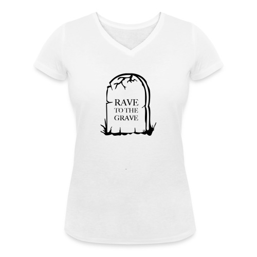 Rave to the Grave - Women's Organic V-Neck T-Shirt by Stanley & Stella