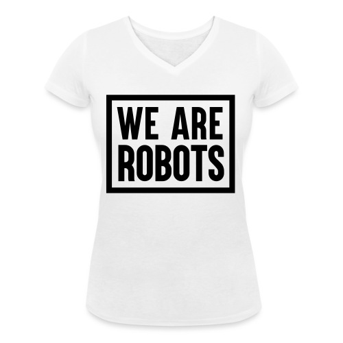 We Are Robots Premium Tote Bag - Women's Organic V-Neck T-Shirt by Stanley & Stella