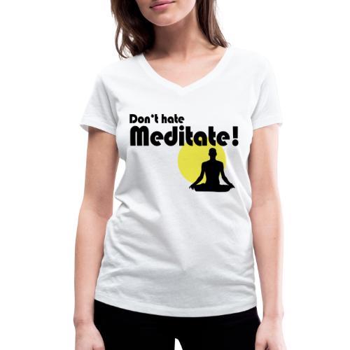 Don't hate, meditate! - Frauen Bio-T-Shirt mit V-Ausschnitt von Stanley & Stella