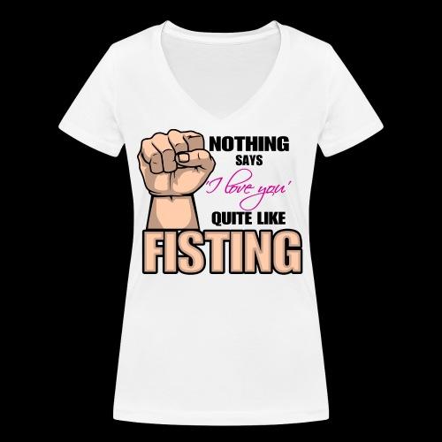 Nothing says I LOVE YOU quite like fisting - Frauen Bio-T-Shirt mit V-Ausschnitt von Stanley & Stella