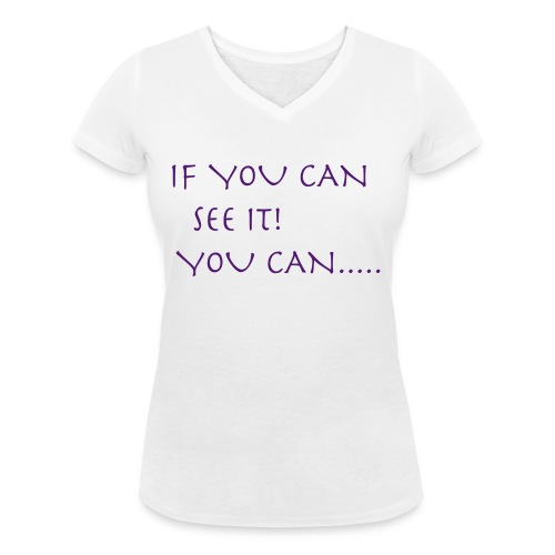 If You Can See It! You Can...... - Women's Organic V-Neck T-Shirt by Stanley & Stella