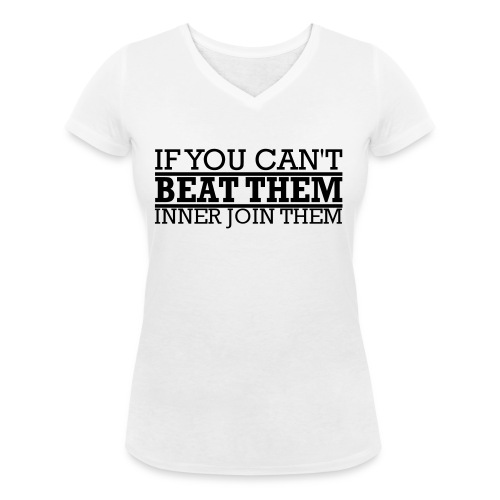 If You can't beat them, inner join them - Ekologisk T-shirt med V-ringning dam från Stanley & Stella
