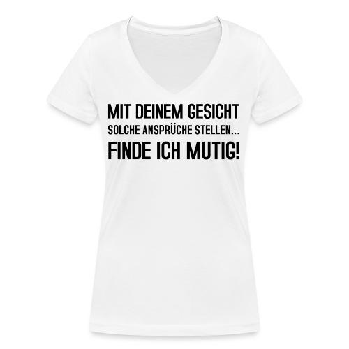 Mit deinem Gesicht solche Ansprüche stellen... - Frauen Bio-T-Shirt mit V-Ausschnitt von Stanley & Stella