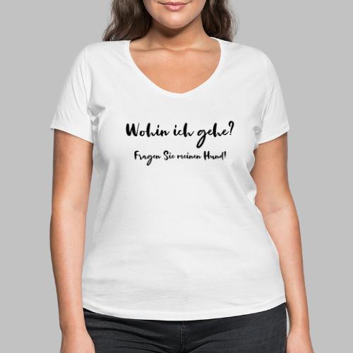 Wohin ich gehe? Fragen Sie meinen Hund - Frauen Bio-T-Shirt mit V-Ausschnitt von Stanley & Stella