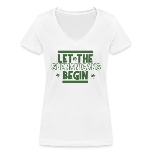 Let the shenanigans begin - celebrate Irish party - Women's Organic V-Neck T-Shirt by Stanley & Stella