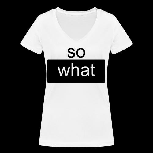 so what - Frauen Bio-T-Shirt mit V-Ausschnitt von Stanley & Stella