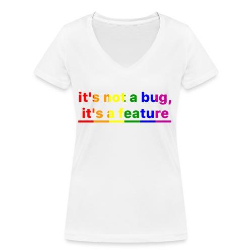 It's not a bug, it's a feature (Rainbow pride( - Camiseta ecológica mujer con cuello de pico de Stanley & Stella