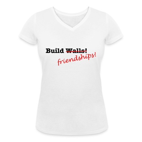 Build Friendships, not walls! - Women's Organic V-Neck T-Shirt by Stanley & Stella