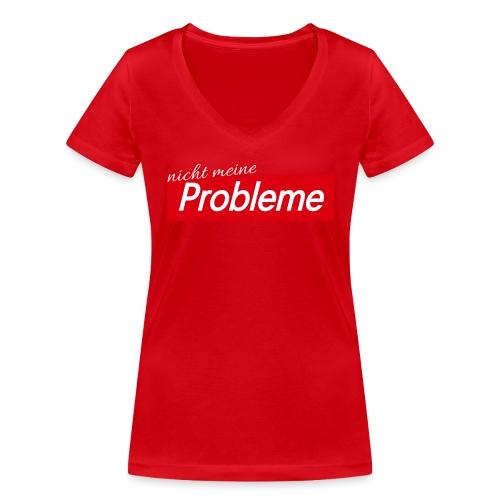 Nicht meine Probleme - Frauen Bio-T-Shirt mit V-Ausschnitt von Stanley & Stella