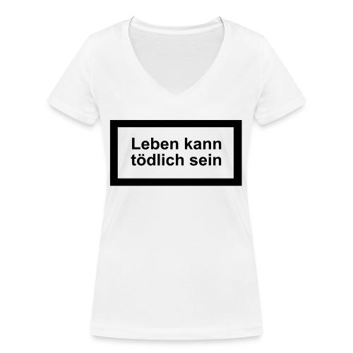 leben_kann_toedlich_sein - Frauen Bio-T-Shirt mit V-Ausschnitt von Stanley & Stella