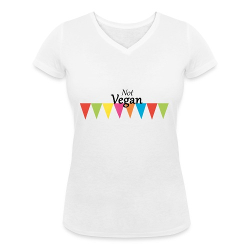 Not Vegan - Women's Organic V-Neck T-Shirt by Stanley & Stella