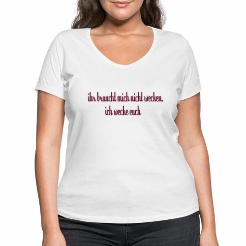 ihr_braucht_mich_nicht_wecken_ich_wecke - Frauen Bio-T-Shirt mit V-Ausschnitt von Stanley & Stella