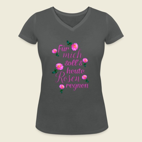 Für mich soll's heute Rosen regnen - Frauen Bio-T-Shirt mit V-Ausschnitt von Stanley & Stella