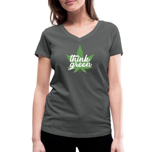Think Green - smoking weed, cannabis, marijuana - Women's Organic V-Neck T-Shirt by Stanley & Stella